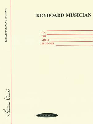 Keyboard Musician for the Adult Beginner - Louise Goss; Roger Grove; Alfred Publishing Staff; Frances Clark