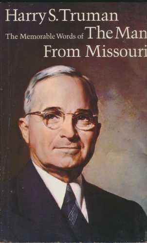 Memorable Words of the Man From Missouri - Harry S Truman