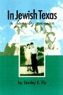 In Jewish Texas: A Family Memoir - Stanley Ely