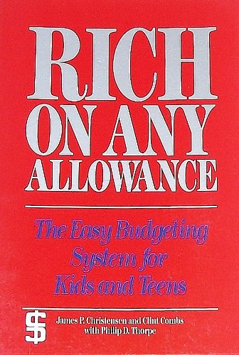 Rich on Any Allowance: The Easy Budgeting System for Kids, Teens, and Young Adults - James P. Christensen; Clint Combs