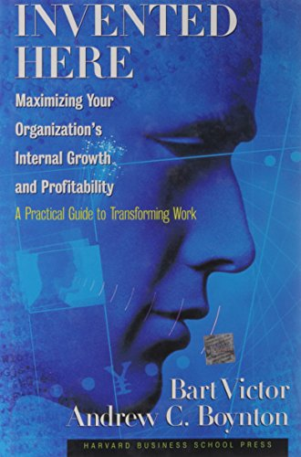 Invented Here: Maximizing Your Organization's Internal Growth and Profitability - Bart Victor; Andrew C. Boynton
