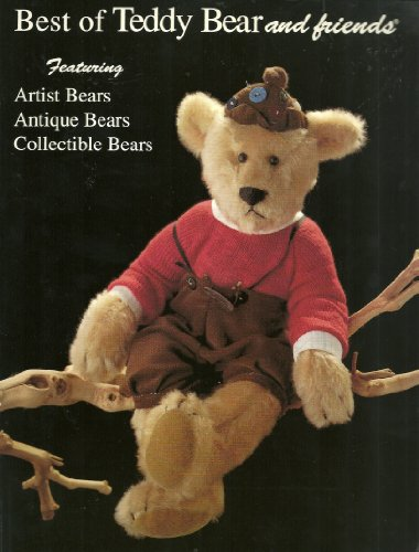 Best of Teddy Bear and Friends Magazine: The Ultimate Authority : Featuring : Antique, Collectible, Artist, and Manufactured Teddy Bears - Carolyn Cook