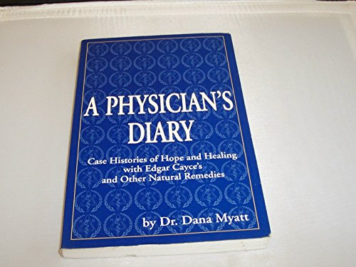 A Physician's Diary: Case Histories of Hope and Healing with Edgar Cayce's and Other Natural Remedies - Dana Myatt