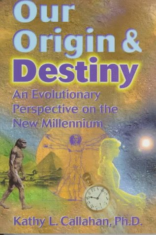 Our Origin and Destiny: An Evolutionary Perspective on the New Millennium - Kathy L. Callahan