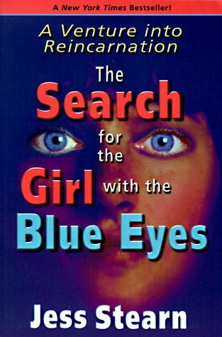 The Search for the Girl with the Blue Eyes: A Venture Into Reincarnation - Stearn, Jess