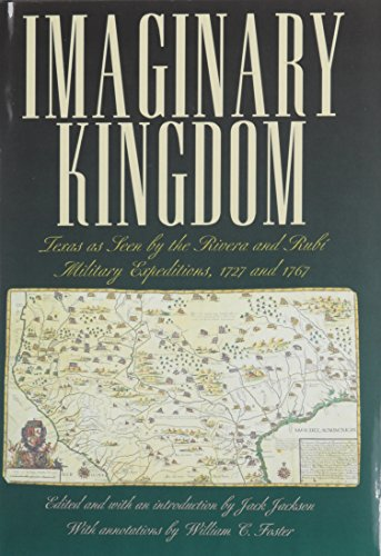 Imaginary Kingdom: Texas as Seen by the Rivera and Rubi Military Expeditions, 1727 and 1767 (Barker Texas History Center Series) - Jack Jackson; William Foster