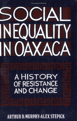 Social Inequality in Oaxaca:  A History of Resistance and Change (Conflicts In Urban  &  Regional) - Arthur Murphy