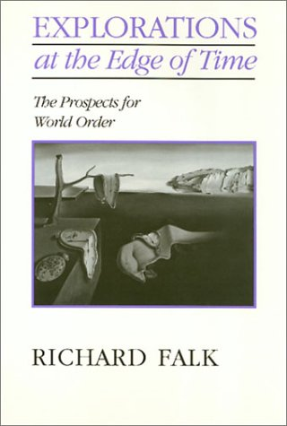Explorations on the Edge of Time: The Prospects for World Order (Mathematics; 137) - Richard Falk