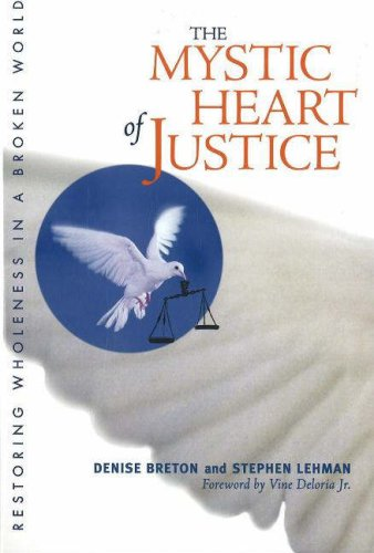 The Mystic Heart of Justice: Restoring Wholeness in a Broken World - Denise Breton