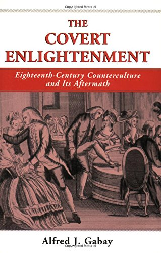 THE COVERT ENLIGHTENMENT: EIGHTEENTH-CENTURY COUNTERCULTURE  &  ITS AFTERMATH (Swedenborg Studies) - ALFRED J. GABAY