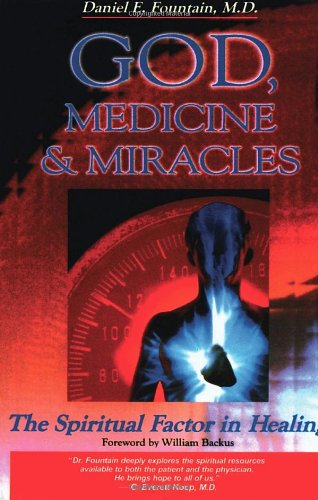 God, Medicine, and Miracles: The Spiritual Factor in Healing - Dr. Daniel Fountain