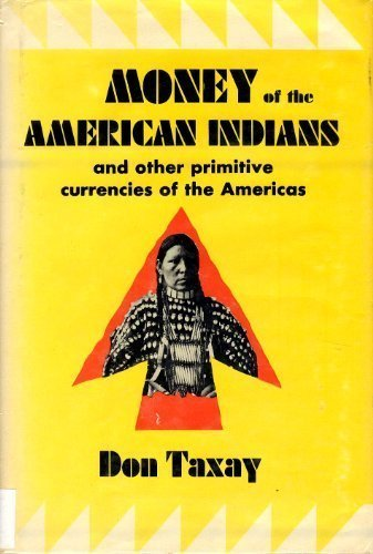 Money of the American Indians and other primitive currencies of the Americas - Don Taxay