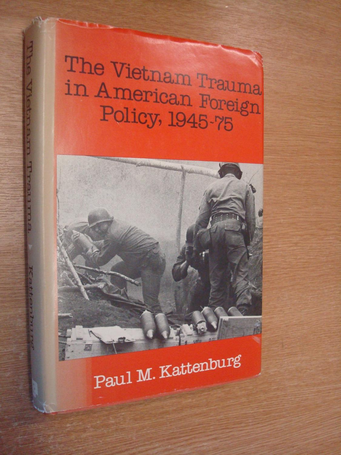 The Vietnam Trauma in American Foreign Policy: 1945-75 - Kattenburg, Paul M.