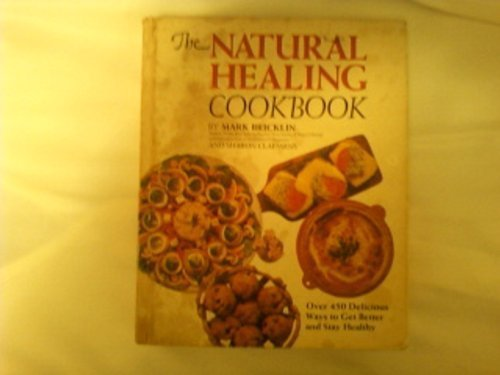 Natural Healing Cookbook : Over Four Hundred Fifty Delicious Ways to Get Better and Stay Healthy - Mark Bricklin; Sharon S. Claessens