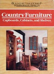 Country Furniture: Cupboards, Cabinets, and Shelves (Build It Better Yourself Woodworking Projects) - Nick Engler