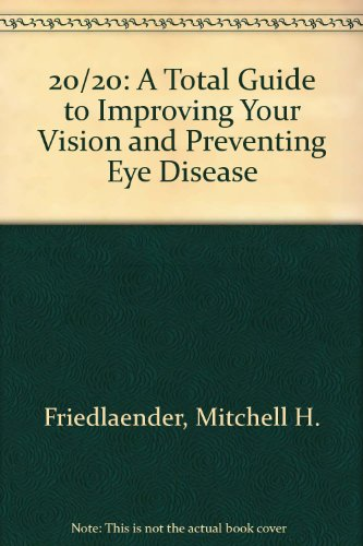 20/20: A Total Guide to Improving Your Vision and Preventing Eye Disease - Mitchell H. Friedlaender; Stef Donev