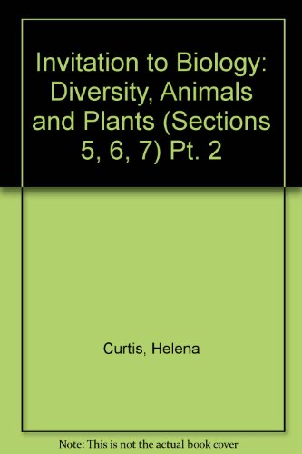 Invitation to Biology, Part 2: Diversity, Animals and Plants (Sections 5, 6 and 7) (Pt. 2) - Helena Curtis; N. Sue Barnes