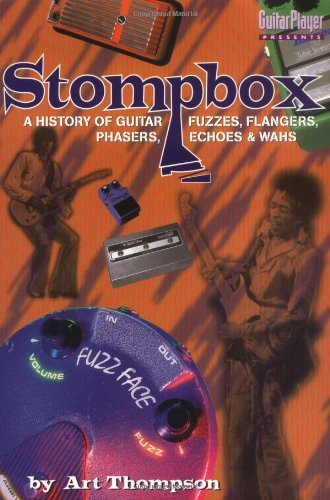 The Stompbox: A History of Guitar Fuzzes, Flangers, Phasers, Echoes and Wahs - Dave Thompson
