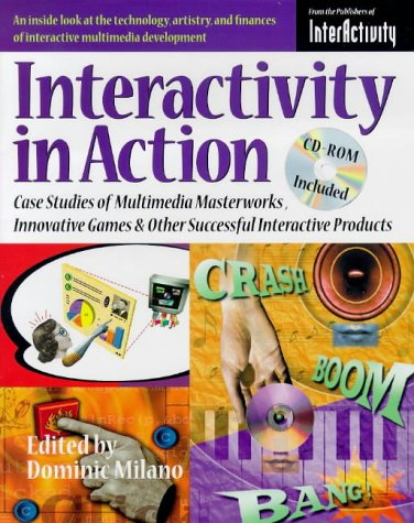 Interactivity in Action: Case Studies of Multimedia Masterworks Innovative Games  &  Other Successful Interactive Products - Dominic Milano