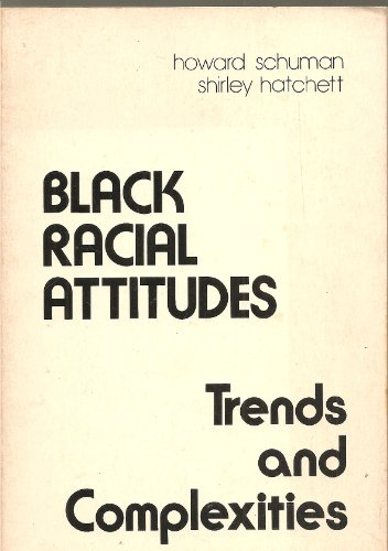 Black Racial Attitudes: Trends and Complexities - Howard Schuman; Shirley Hatchett
