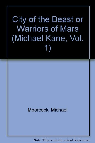 City of the Beast or Warriors of Mars (Michael Kane, Vol. 1) - Michael Moorcock