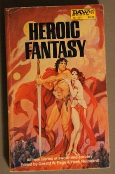 HEROIC FANTASY (Daw Books #334; - PAGE, GERALD W./ REINHARDT, HANK (Editors) stories by F. Paul Wilson, Manly Wade Wellman, Andre Norton, Charles Saunders, Tanith Lee, E.C. Tubb, Adrian Cole, Galad Elflandsson, H Warner Munn, Gerald Page, Darrell Schweitzer, A.E. Silas and Don Walsh;