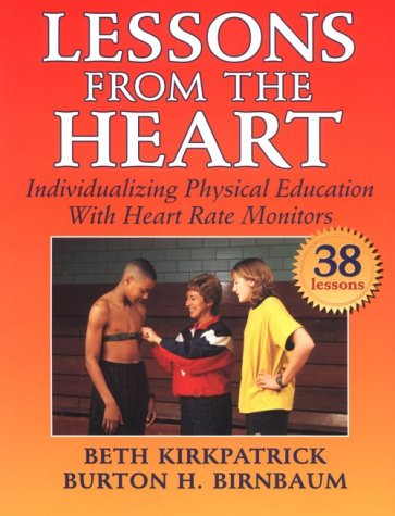 Lessons from the Heart: Individualizing Physical Education with Heart Rate Monitors - Beth Kirkpatrick; Burton H. Birnbaum