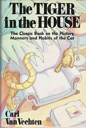 The Tiger in the House : The Classic Book on the History, Manners and Habits of the Cat - Van Vechten, Carl