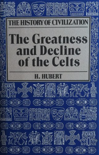 The Greatness and Decline of the Celts (The History of Civilization) - Henri Hubert