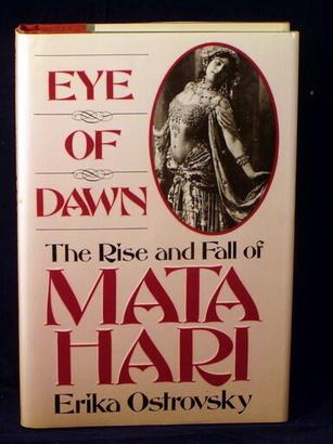 Eye of Dawn: The Rise and Fall of Mata Hari - Erika Ostrovsky