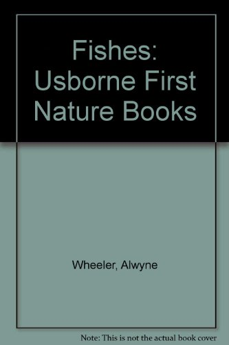 Fishes: Usborne First Nature Books - Alwyne Wheeler