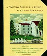 A  Young Shaker's Guide to Good Manners: A Facsimile of a Juvenile Guide, or Manual of Good Manners. Consisting of Counsels, Instructions & Rules of