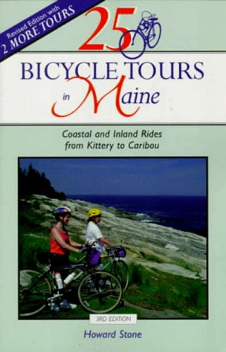 25 Bicycle Tours in Maine: Coastal and Inland Rides from Kittery to Caribou (Bicycling) - Howard Stone