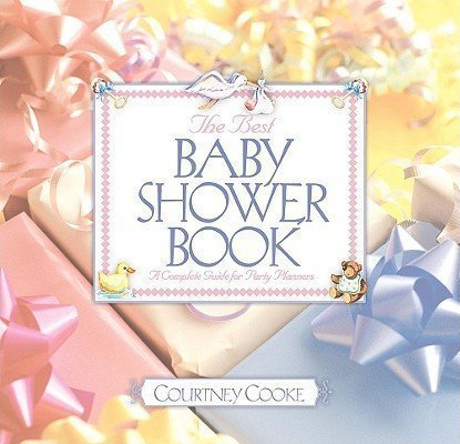 The Best Baby Shower Book : A Complete Guide for Party Planners - Courtney Cooke