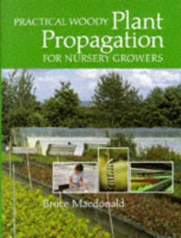 Practical Woody Plant Propagation for Nursery Growers, Vol. 1 - Bruce MacDonald