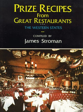 Prize Recipes from Great Restaurants: The Western States - James Stroman; James Stroman