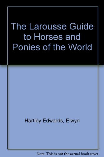 The Larousse Guide to Horses and Ponies of the World - Elwyn Hartley Edwards