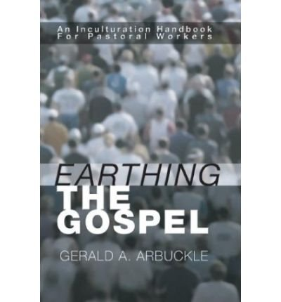 Earthing the Gospel: An Inculturation Handbook for the Pastoral Worker - Gerald A. Arbuckle