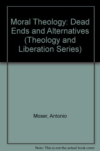 Moral Theology: Dead Ends and Alternatives (Theology and Liberation Series) - Antonio Moser; Bernardino Leers