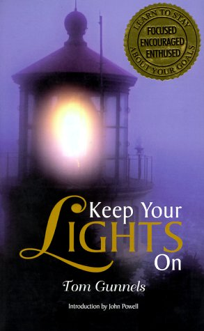 Keep Your Lights on: Learning the Art of Staying Focused, Encouraged, and Enthused about Your Personal and Career Goals - Tom Gunnels