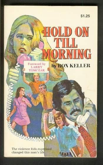 HOLD ON TILL MORNING. >> The VIOLENCE KIDS Expressed Changed This Man's Life. / Cry of the Lonely Generation. - Keller, Ron. (Foreword By Larry Tomczak)