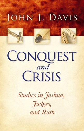 Conquest and Crisis: Studies in Joshua, Judges and Ruth - John Davis