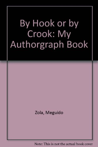 By Hook or by Crook : My Autograph Book - Meguido Zola