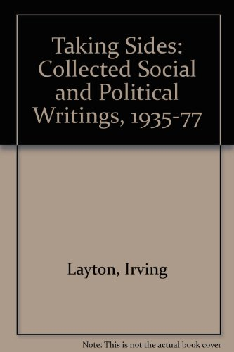 Taking Sides: Collected Social and Political Writings, 1935-77 - Irving Layton