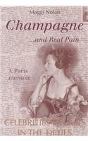 Champagne... And Real Pain: Celebrities in Paris in the Fifties - Maggi Nolan