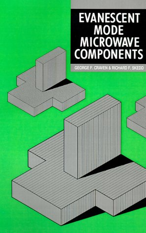 Evanescent Mode Microwave Components (Artech House Microwave Library) - George F. Craven