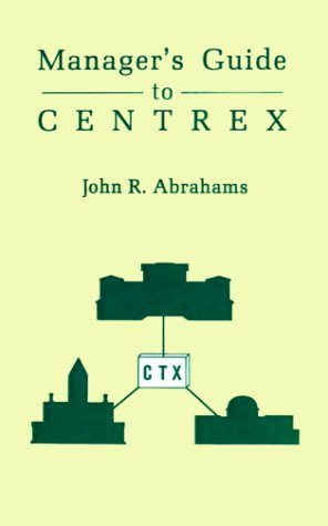 Managers' Guide to Centrex (Artech House Telecommunication Library) - John R. Abrahams