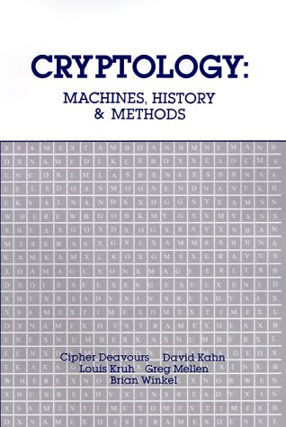 Cryptology: Machines, History,  &  Methods (Artech House Cryptology Series) - Cipher A. Deavours; Louis Kruh; David A. Kahn