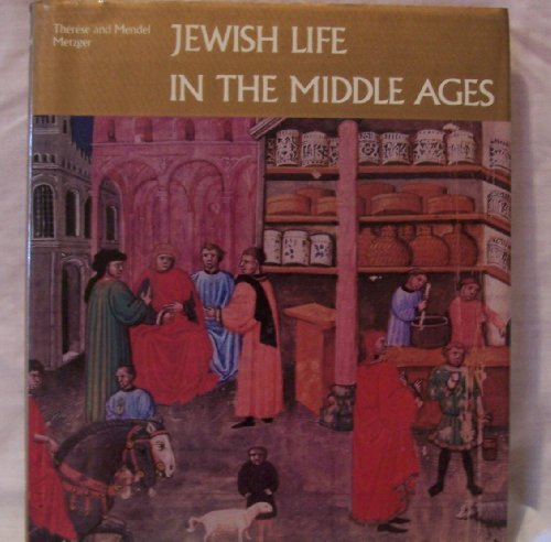 Jewish Life in the Middle Ages: Illuminated Hebrew Manuscripts of the Thirteenth to the Sixteenth Centuries - Therese Metzger; Mendel Metzger