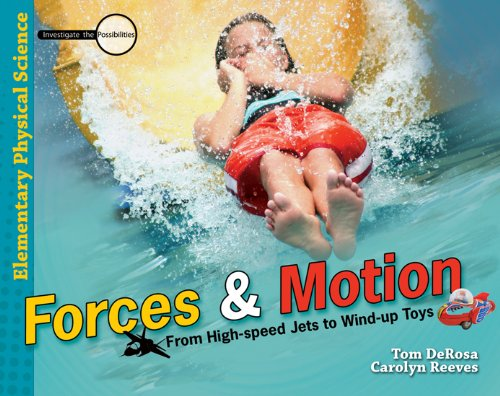 Forces And Motion: From High-Speed Jets To Wind-Up Toys - Tom DeRosa and Carolyn Reeves